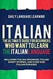 italian all in one for dummies - Italian: The Ultimate Guide for Beginners Who Want to Learn the Italian Language, Including Italian Grammar, Italian Short Stories, and Over 1000 Italian Phrases