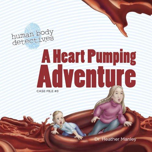 Human Circulatory System - A Heart Pumping Adventure: An Imaginative Journey Through the Circulatory System (Human Body Detectives)