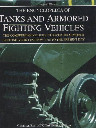 Read Online The Encyclopedia of Tanks and Armored Fighting Vehicles: The Comprehensive Guide to over 900 Armored Fighting Vehicles from 1915 to the Present Day pdf