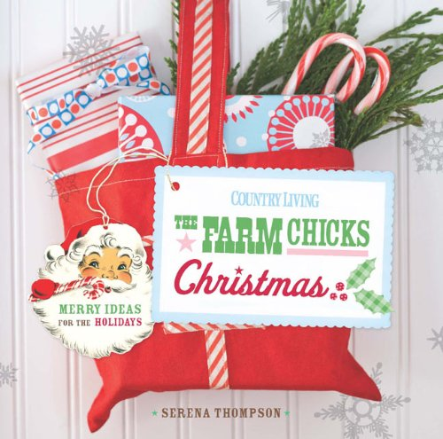 Download Country Living The Farm Chicks Christmas: Merry Ideas for the Holidays pdf