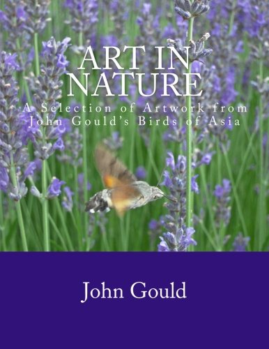 Art in Nature Volume I: A Selection of Artwork from John Gould's Birds of Asia (Volume 1)