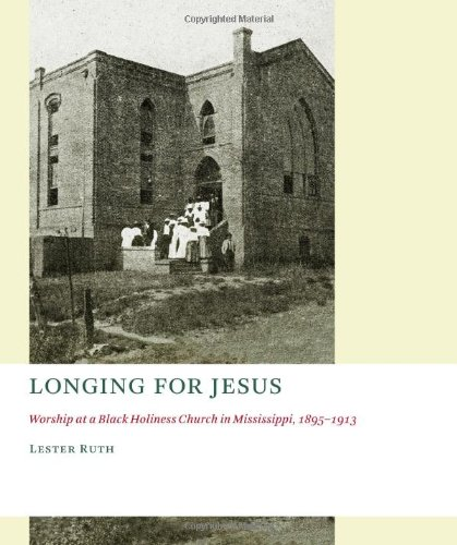 Longing for Jesus: Worship at a Black Holiness Church in Mississippi, 1895-1916 (The Church at Worship)