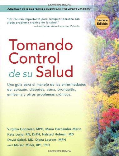 Tomando control de su salud: Una guía para el manejo de las enfermedades del corazón, diabetes, asma, bronquitis, enfisema y otros problemas crónicos