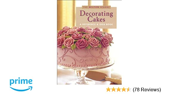 Wilton Decorating Cakes Book The Wilton School Jeff Shankman