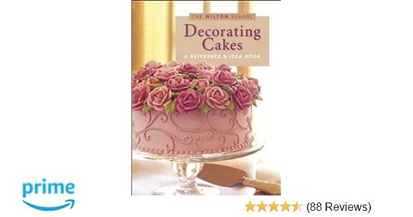 Wilton Decorating Cakes Book The Wilton School Jeff