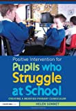 Positive Intervention for Pupils who Struggle at School: Creating a Modified Primary Curriculum (David Fulton Books), Helen Sonnet, 0415551935