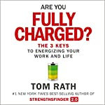 Are You Fully Charged?: The 3 Keys to Energizing Your Work and Life | Tom Rath