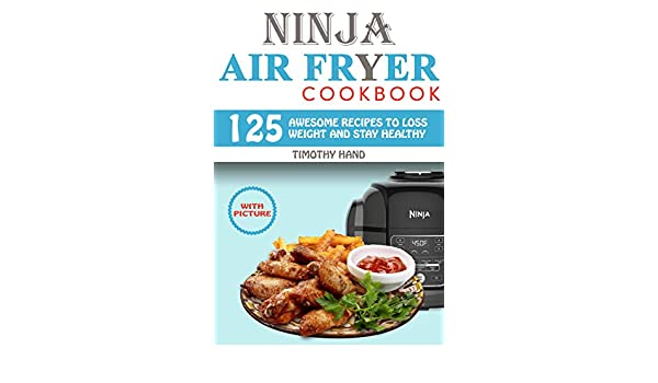 Ninja Air Fryer cookbook: 125 Awesome Recipes to Loss Weight ...