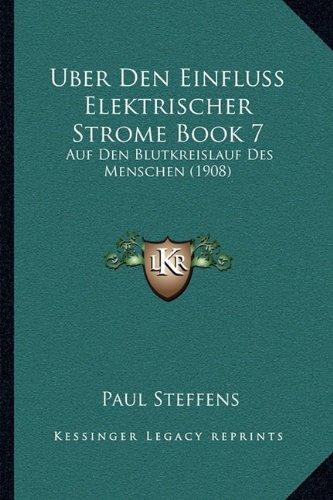 Download Uber Den Einfluss Elektrischer Strome Book 7: Auf Den Blutkreislauf Des Menschen (1908) (German Edition) PDF