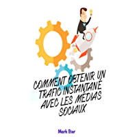 COMMENT OBTENIR UN TRAFIC WEB INSTANTANÉ AVEC LES MÉDIAS SOCIAUX