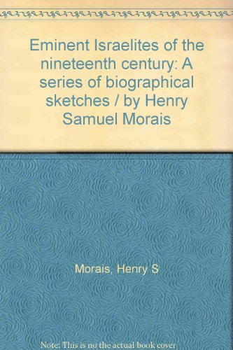 Eminent Israelites of the nineteenth century: A series of biographical sketches / by Henry Samuel Morais