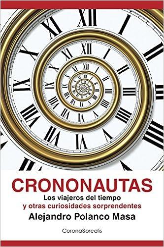 Crononautas: Los viajeros del tiempo y otras curiosidades