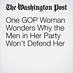 One GOP Woman Wonders Why the Men in Her Party Won't Defend Her