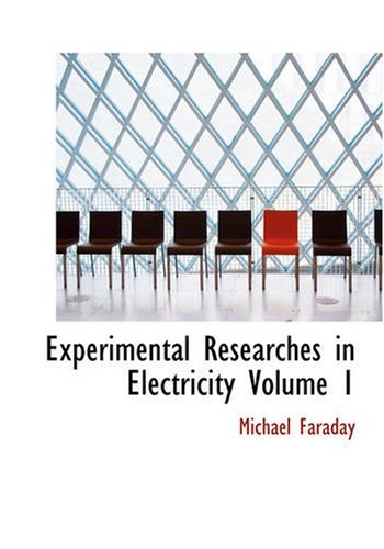 Experimental Researches in Electricity Volume 1 by Michael Faraday (2007-02-08)]()