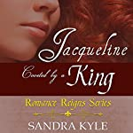 Jacqueline: Coveted by a King: Romance Reigns Series, Book 1 | Sandra Kyle