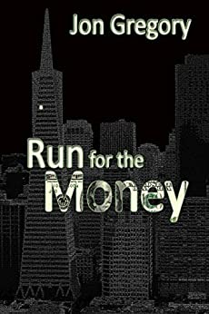 Run for the Money: A High Stakes Crime Thriller by [Gregory, Jon]