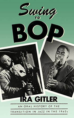 Swing to Bop: An Oral History of the Transition in Jazz in the (Swing Jazz History)