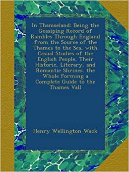 Book In Thamseland: Being the Gossiping Record of Rambles Through England from the Source of the Thames to the Sea, with Casual Studies of the English ... Forming a Complete Guide to the Thames Vall