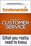 The Fundamentals of Great Customer Service - What You Really Need to Know