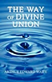 The Way of Divine Union, Arthur Edward Waite, 1933993553