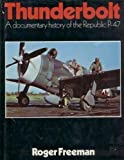 Thunderbolt : A Documentary History of the Republic P-47, Freeman, Roger Anthony, 0684163314