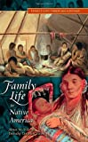 Family Life in Native America, James M. Volo and Dorothy Denneen Volo, 0313337950