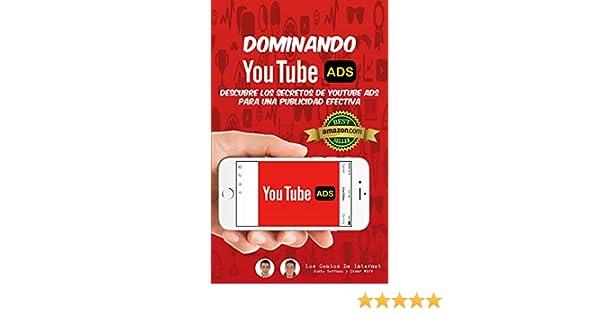 Dominando YOUTUBE ADS: Descubre Los Secretos De YouTube ADS Para Una Publicidad Efectiva eBook: Justo Serrano, César Miró, Los Genios De Internet: ...