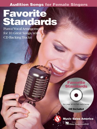 - Favorite Standards - Audition Songs for Female Singers: Piano/Vocal/Guitar Arrangements with CD Backing Tracks