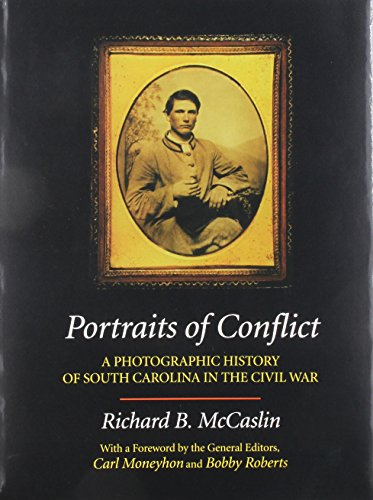 Portraits of Conflict: A Photographic History of South Carolina in the Civil War