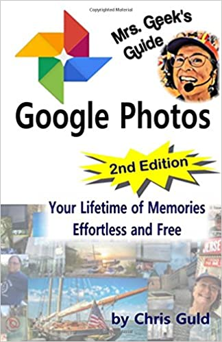 Second Edition: Mrs. Geek's Guide to Google Photos