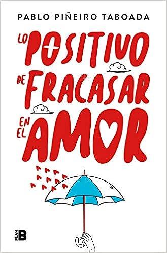 Lo positivo de fracasar en el amor de Pablo Piñeiro