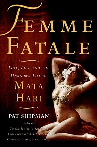 Read Online Femme Fatale: Love, Lies, and the Unknown Life of Mata Hari ebook