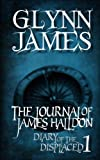 Diary of the Displaced - Book 1 - the Journal of James Halldon, Glynn James, 1482523426