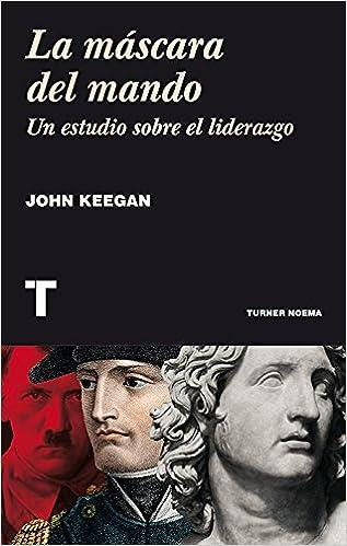 La Máscara Del Mando (Noema): Amazon.es: John Keegan, José Antonio Montano: Libros