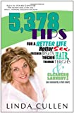 5,378 Tips for a Better Life, Hotter Sex, Fresher Breath, Thicker Hair, Thinner Thighs and Cleaner Laundry!, Linda Cullen, 144012342X
