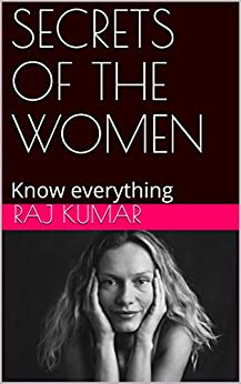 SECRETS OF THE WOMEN: Know everything by [Kumar, RAJ]
