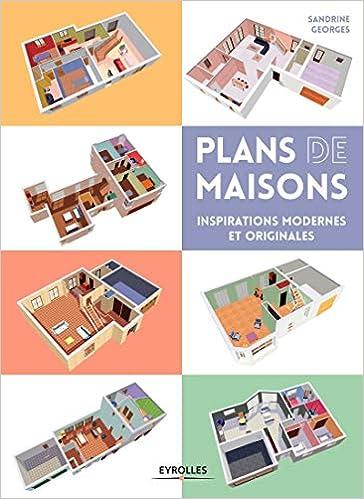 Plans De Maisons Inspirations Modernes Et Originales Eyrolles French Edition Georges Sandrine 9782212142617 Amazon Com Books