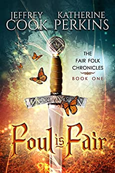 Foul is Fair (Fair Folk Chronicles Book 1) by [Cook, Jeffrey, Perkins, Katherine]