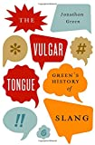 The Vulgar Tongue, Jonathon Green, 0199398143