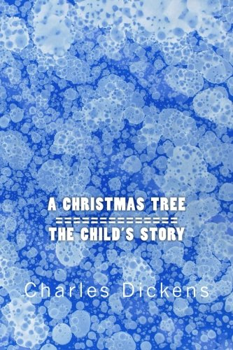 Read Online A Christmas Tree / The Child's Story: Two Stories In One (A Tale of Two Stories) (Volume 1) PDF