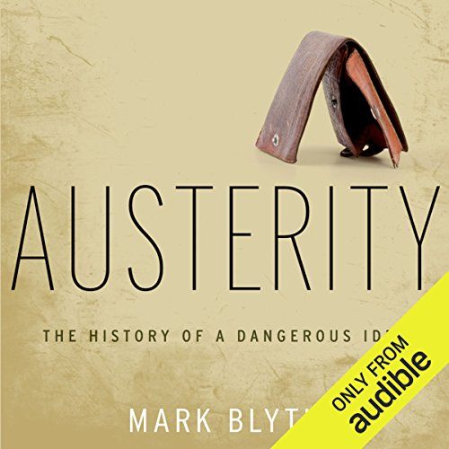 Austerity: The History of a Dangerous Idea by Audible Studios