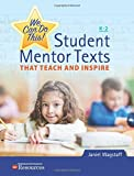 We Can Do This! Student Mentor Texts That Teach and Inspire