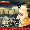 Sherlock Holmes: His Last Bow, Volume One (Dramatised) Radio/TV Program by Sir Arthur Conan Doyle Narrated by  full cast