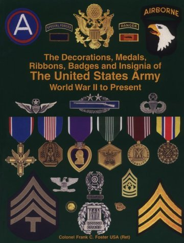 Decorations, Medals, Ribbons, Badges and Insignia of the United States Army: World War II to Present by Frank C. Foster (2001-04-01)