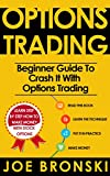 OPTIONS TRADING for Beginners: Basic Guide to Crash It with Options Trading (Strategies For Maximum Profit - Option Trading, Stock Exchange, Trading Strategies, Tips & Tricks)