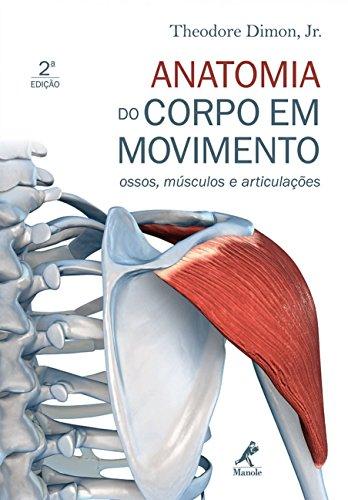 Anatomia Do Corpo Em Movimento: Ossos, Músculos E Articulações