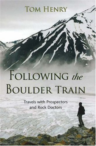 Following the Boulder Train: Travels with Prospectors and Rock Doctors Text fb2 ebook