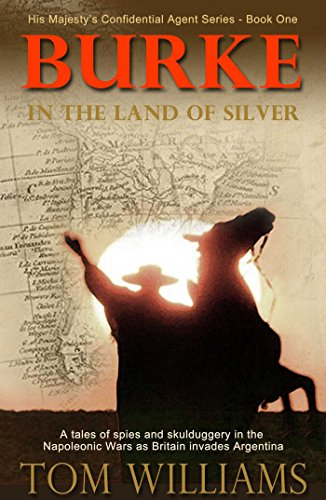 Burke in the Land of Silver (His Majesty's Confidential Agent) by [Williams,  Tom]