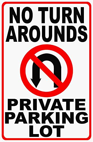 No Turn Arounds Private Parking Lot Sign. 12x18 Metal. Prevent Vehicles from Turning Around or Making U-Turns.
