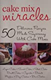 Cake Mix Miracles [ 50 delicious recipes made superesy with cake mixes ] (layer cakes, snack cakes, sheet cakes, bundt cakes, cupcakes, breads, muffins, drop cookies, bar cookies)